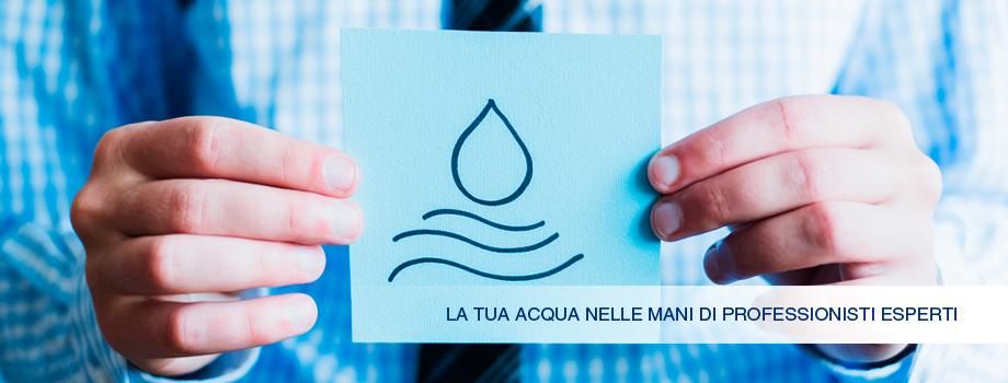 La tua acqua nelle mani di professionisti esperti